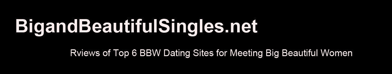 BBW Dating Sites for Meeting Big and Beautiful Singles Women and Men